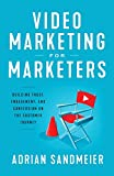 Video Marketing for Marketers: Building Trust, Engagement, and Conversion on the Customer Journey
