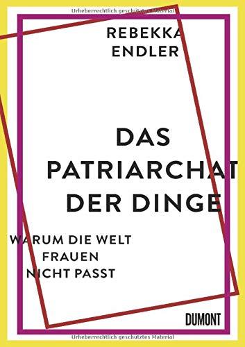 Das Patriarchat der Dinge: Warum die Welt Frauen nicht passt
