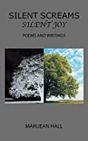 Silent Screams Silent Joy: Poems and Writings