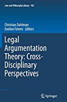 Legal Argumentation Theory: Cross-Disciplinary Perspectives (Law and Philosophy Library)