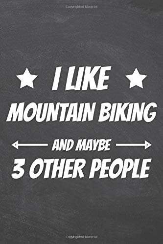 I Like Mountain Biking And Maybe 3 Other People: Notebook - Office Equipment & Supplies - Funny MTB Gift Idea for Christmas or Birthday