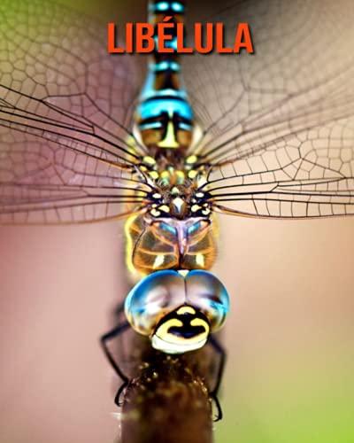 Libélula: Libro para niños con imágenes hermosas y datos interesantes sobre los Libélula