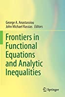 Frontiers in Functional Equations and Analytic Inequalities