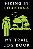 """Hiking In Louisiana My Trail Log Book: Trail Journal With Prompts To Keep Track Of All Your Hikes And Adventures (6"""" x 9"""" Travel Size) 120 Pages"""