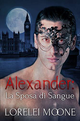 Alexander: La Sposa di Sangue (I Vampiri di Londra Vol. 1)