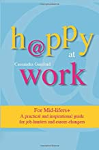 Happy at Work for Mid-Lifers: A practical and inspirational guide for job-Hunters and career-changers