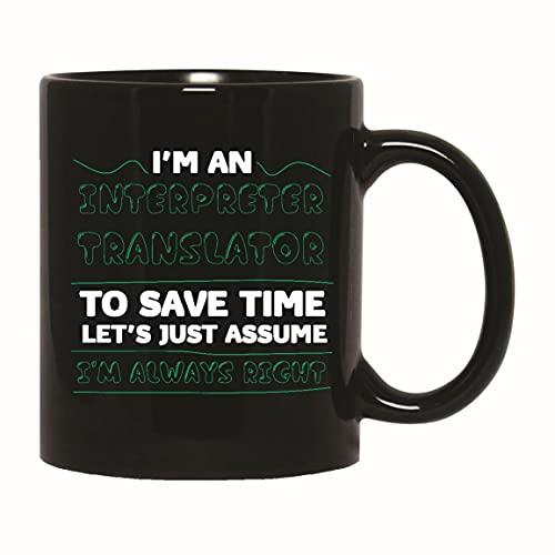 I am an Interpreter Translator to save time lets assume I am always right fun customize name choose type color 11oz 15oz Black Coffee Mug