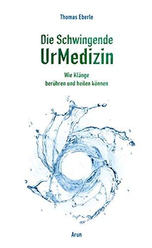 Die Schwingende UrMedizin: Wie Klänge berühren und heilen können. Mit 2 CDs!