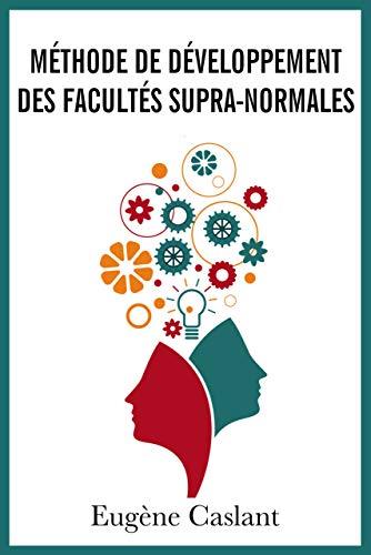 Méthode de développement des facultés supra-normales (French Edition)