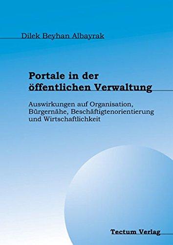 Portale in der öffentlichen Verwaltung - Auswirkungen auf Organisation, Bürgernähe, Beschäftigtenorientierung und Wirtschaftlichkeit
