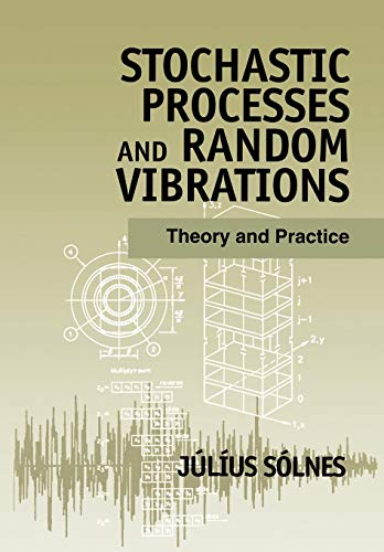 Stochastic Processes and Random Vibrations: Theory and Practice