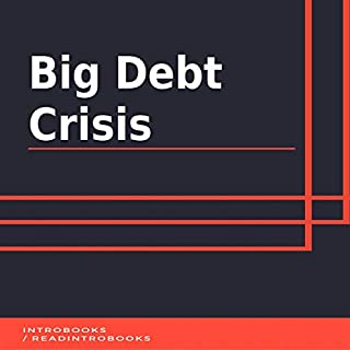 Big Debt Crisis                   By:                                                                                                                                 IntroBooks                               Narrated by:                                                                                                                                 Andrea Giordani                      Length: 41 mins     Not rated yet     Overall 0.0