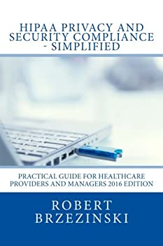 Paperback HIPAA Privacy and Security Compliance - Simplified: Practical Guide for Healthcare Providers and Managers 2016 Edition Book