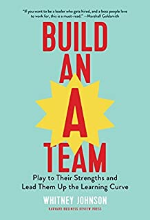 Build an A-Team: Play to Their Strengths and Lead Them Up the Learning Curve by Harvard Business Review Press