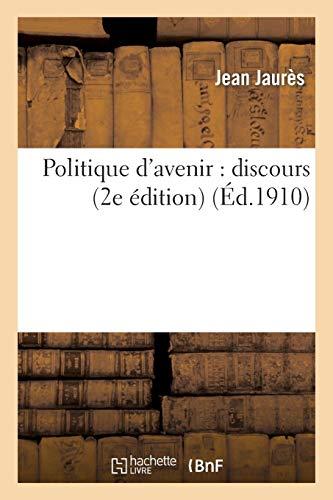 Jaures, J: Politique d'Avenir: discours de Jean Jaurès prononcé le 18 novembre 1909 à la Chambre (Sciences Sociales)