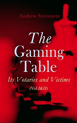 The Gaming Table: Its Votaries and Victims (Vol.I&II): Complete Edition (English Edition)
