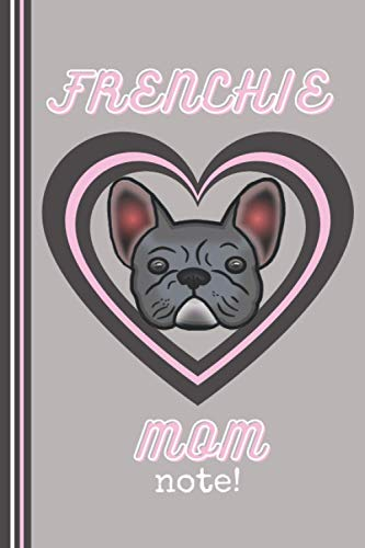 Frenchie Mom Grey Notebook: Cute French Bulldog Frenchie Notebook for Frenchie Mom or Dad, French Bulldog Lover Gift (French Bulldog Notebooks)