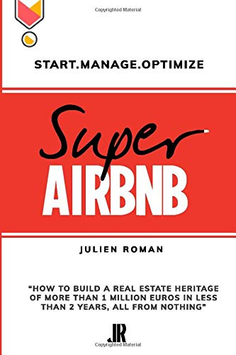 """Real Estate Investing Books! - Super Airbnb: « How to build a real estate heritage of more than 1 million euros in less than 2 years, all from nothing"""""""