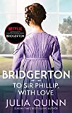 Bridgerton - To Sir Phillip, With Love (Bridgertons Book 5): Inspiration for the Netflix Original Series Bridgerton: Eloise's story