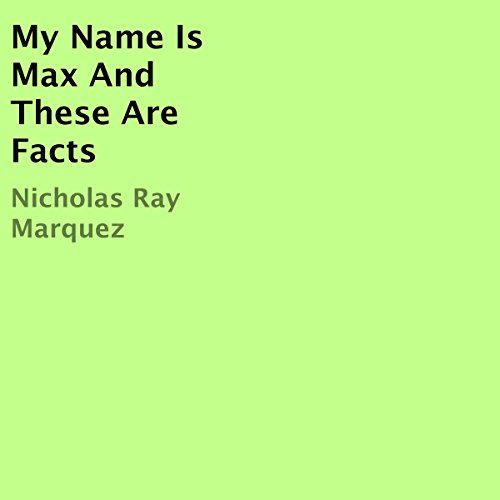 My Name Is Max and These Are Facts audiobook cover art