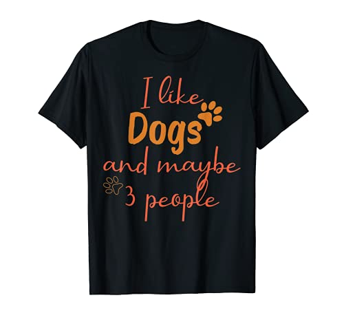 I Like Dogs And Maybe 3 People funny gift for dogs lovers T-Shirt