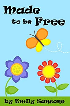Made To Be Free by [Emily Sansone, Don Sansone]