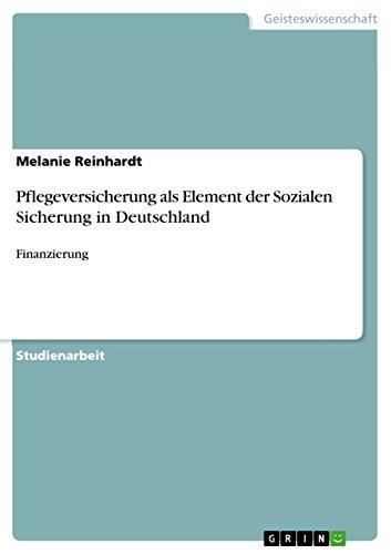 Pflegeversicherung als Element der Sozialen Sicherung in Deutschland: Finanzierung
