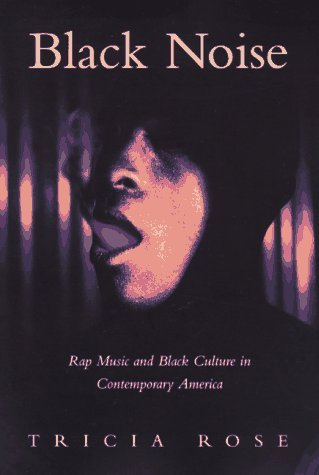 [(Black Noise: Rap Music and Black Culture in Contemporary America)] [Author: Tricia Rose] published on (December, 1994)