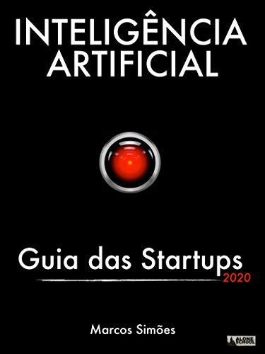 Inteligência Artificial: Guia das Startups - 2020 (Portuguese Edition)