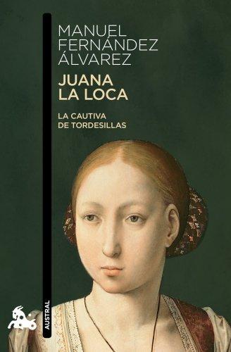 Juana la Loca: La cautiva de Tordesillas (Humanidades)