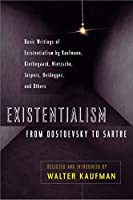 Existentialism from Dostoevsky to Sartre: Basic Writings of Existentialism by Kaufmann, Kierkegaard, Nietzsche, Jaspers, Heidegger, and Others (Meridian S)
