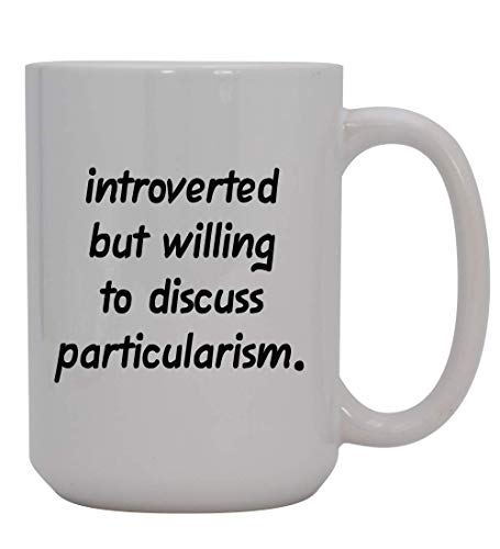 Introverted But Willing to Discuss particularism - 15oz Ceramic White Coffee Mug Cup, Black