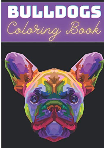 Bulldogs Coloring Book: For Adults and Kids | Coloring Book with 30 Unique Pages to Color on French Bulldog, Frenchie Dogs, English Puppy, Dog Face, ... for Creative Activity and Relaxation at Home.