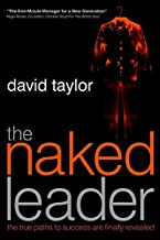 The Naked Leader: The True Paths to Success are Finally Revealed