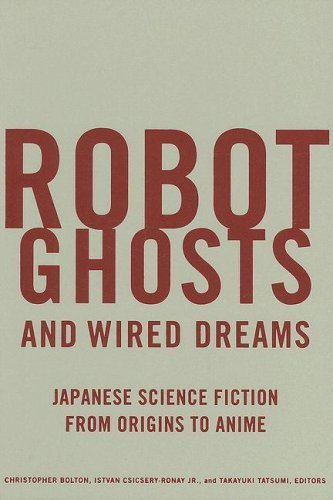 Robot Ghosts and Wired Dreams: Japanese Science Fiction from Origins to Anime (English Edition)