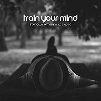 Train Your Mind: Stay Calm with New Age Music. Deep Focus After Relaxation Moment