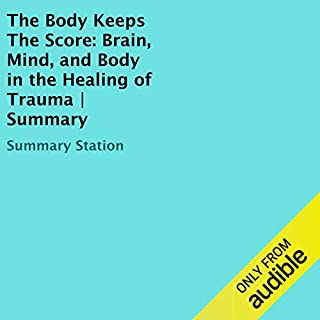 The Body Keeps the Score: Brain, Mind, and Body in the Healing of Trauma | Summary cover art