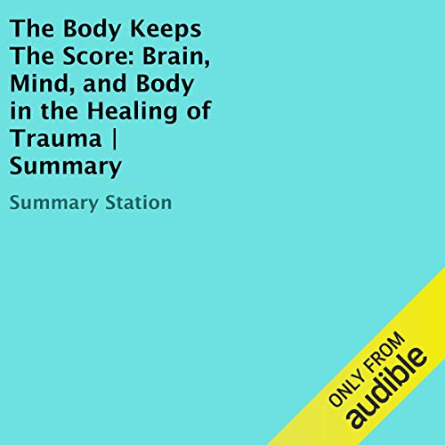 The Body Keeps the Score: Brain, Mind, and Body in the Healing of Trauma | Summary audiobook cover art
