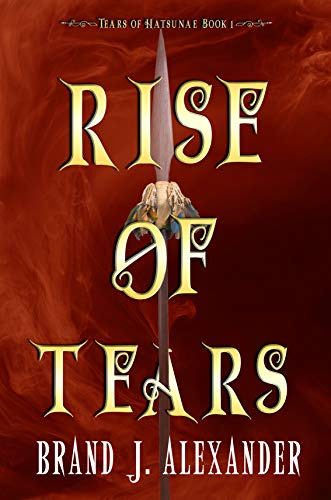 Rise of Tears (Tears of Hatsunae Book 1) by [Brand J. Alexander]