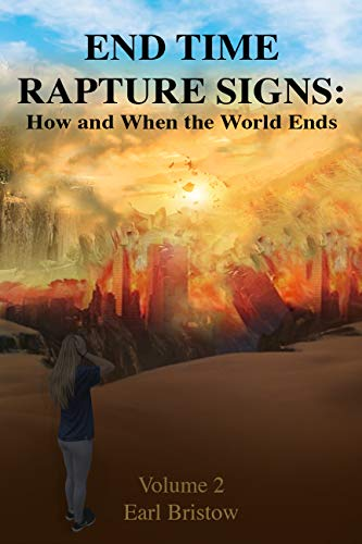 End Time Rapture Signs: How and When the World Ends (End of World Book 2) by [Earl Bristow, Venorah Sieling]
