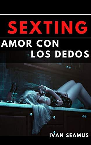 Sexting: Amor con los dedos (Tiempos modernos nº 1)