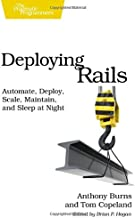 Deploying Rails: Automate, Deploy, Scale, Maintain, and Sleep at Night (The Facets of Ruby)