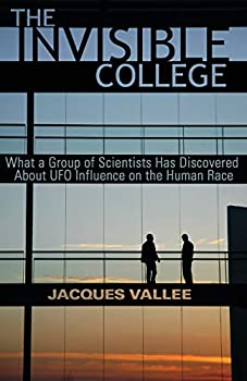The Invisible College  What a Group of Scientists Has Discovered about UFO Influence on the Human Race