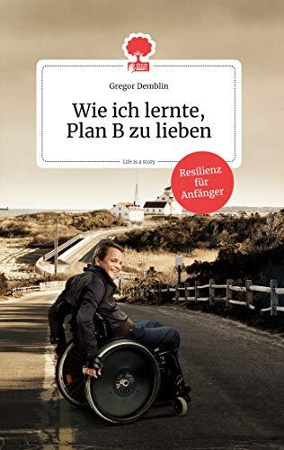 Wie ich lernte, Plan B zu lieben. Life is a Story: Resilienz für Anfänger (the library of life)