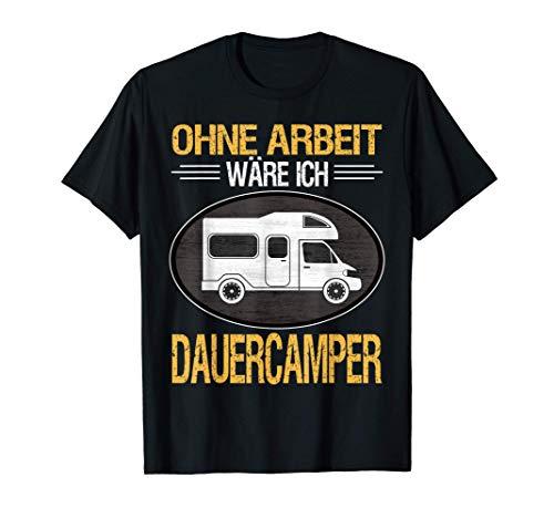 Ohne Arbeit wäre ich Dauercamper Dauercamping Geschenk T-Shirt