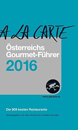 Österreichs Gourmet-Führer A la Carte 2016: Die besten Restaurants Österreichs inkl. Delikatessen-Führer und Wein-Führer 2016