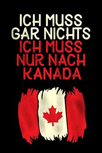 Ich Muss Gar Nichts - Ich Muss Nur Nach Kanada: Kanada Notizbuch / Geschenk Kanada Liebhaber und Kanada Urlauber / 120 Seiten / liniert / A5