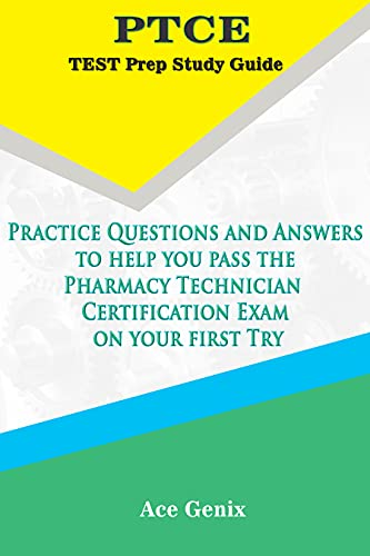 PTCE Test Prep Study Guide: Practice Questions and Answers to help you pass the Pharmacy Technician