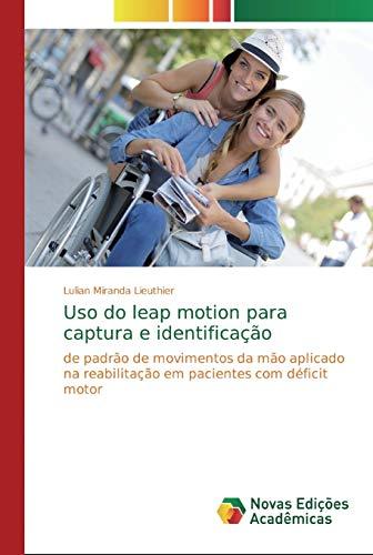 Uso do leap motion para captura e identificação: de padrão de movimentos da mão aplicado na reabilitação em pacientes com déficit motor