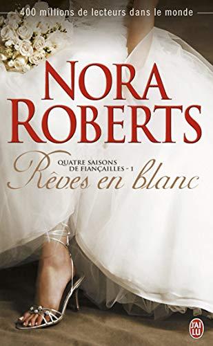 Quatre saisons de fiançailles (Tome 1) - Rêves en blanc par [Nora Roberts, Maud Godoc]